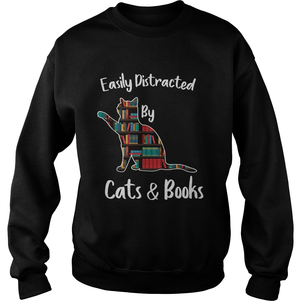 Easily distracted by cats and books  Sweatshirt