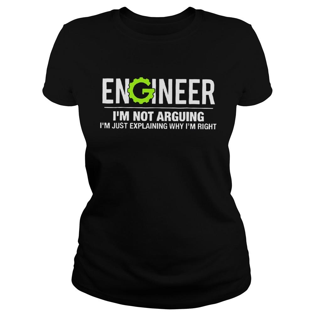 Engineer Im Not Arguing Funny Engineering Unisex TShirt Classic Ladies