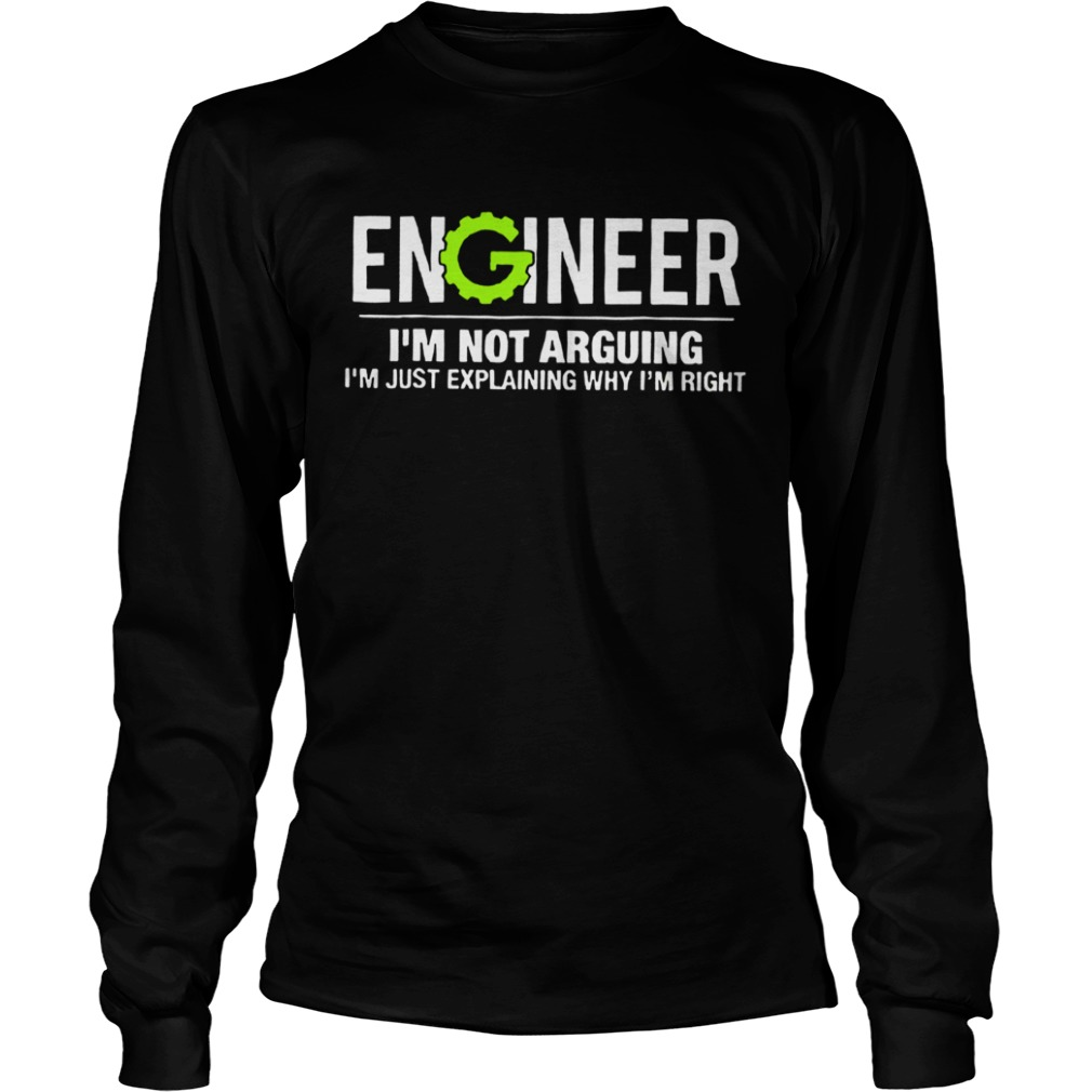 Engineer Im Not Arguing Funny Engineering Unisex TShirt LongSleeve
