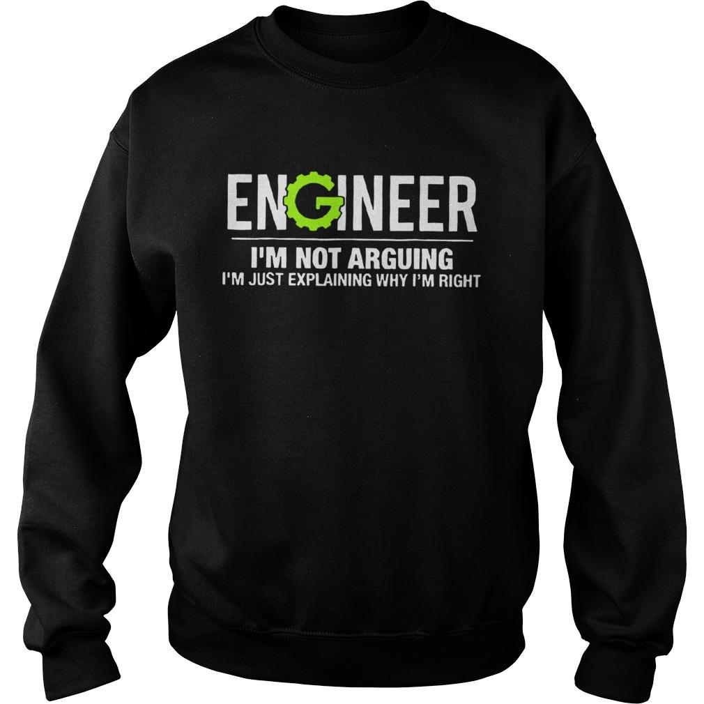 Engineer Im Not Arguing Funny Engineering Unisex TShirt Sweatshirt