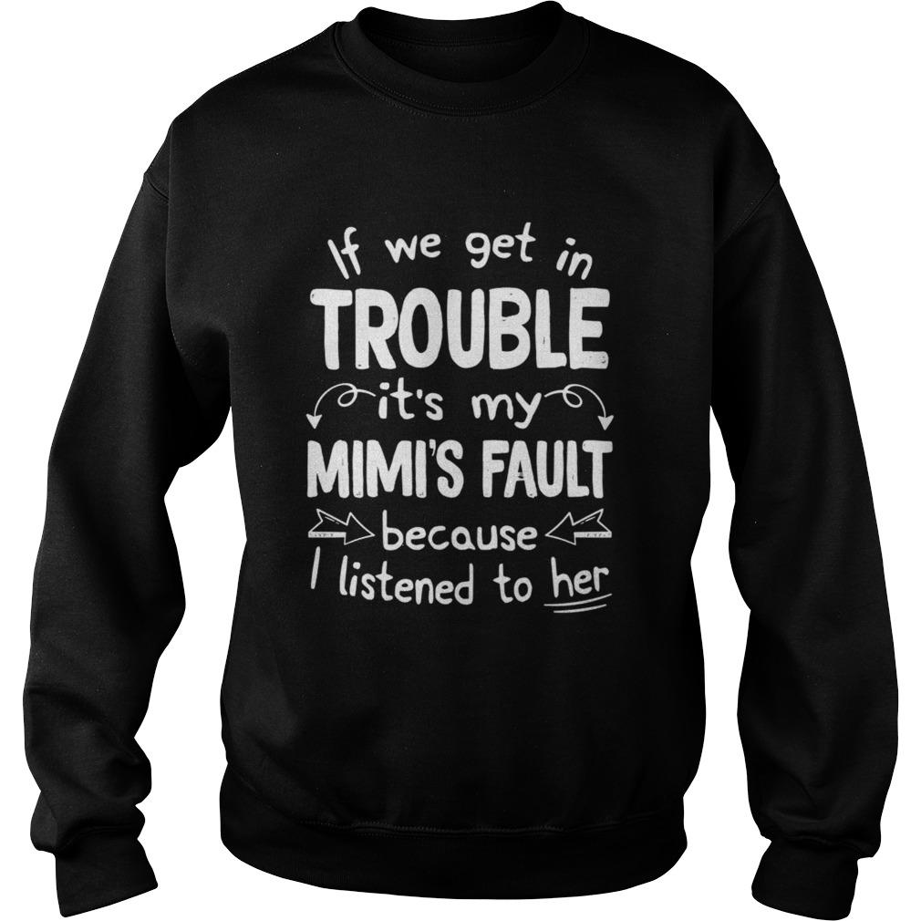 If We Get In Trouble Its My Mimis Fault TShirt Sweatshirt