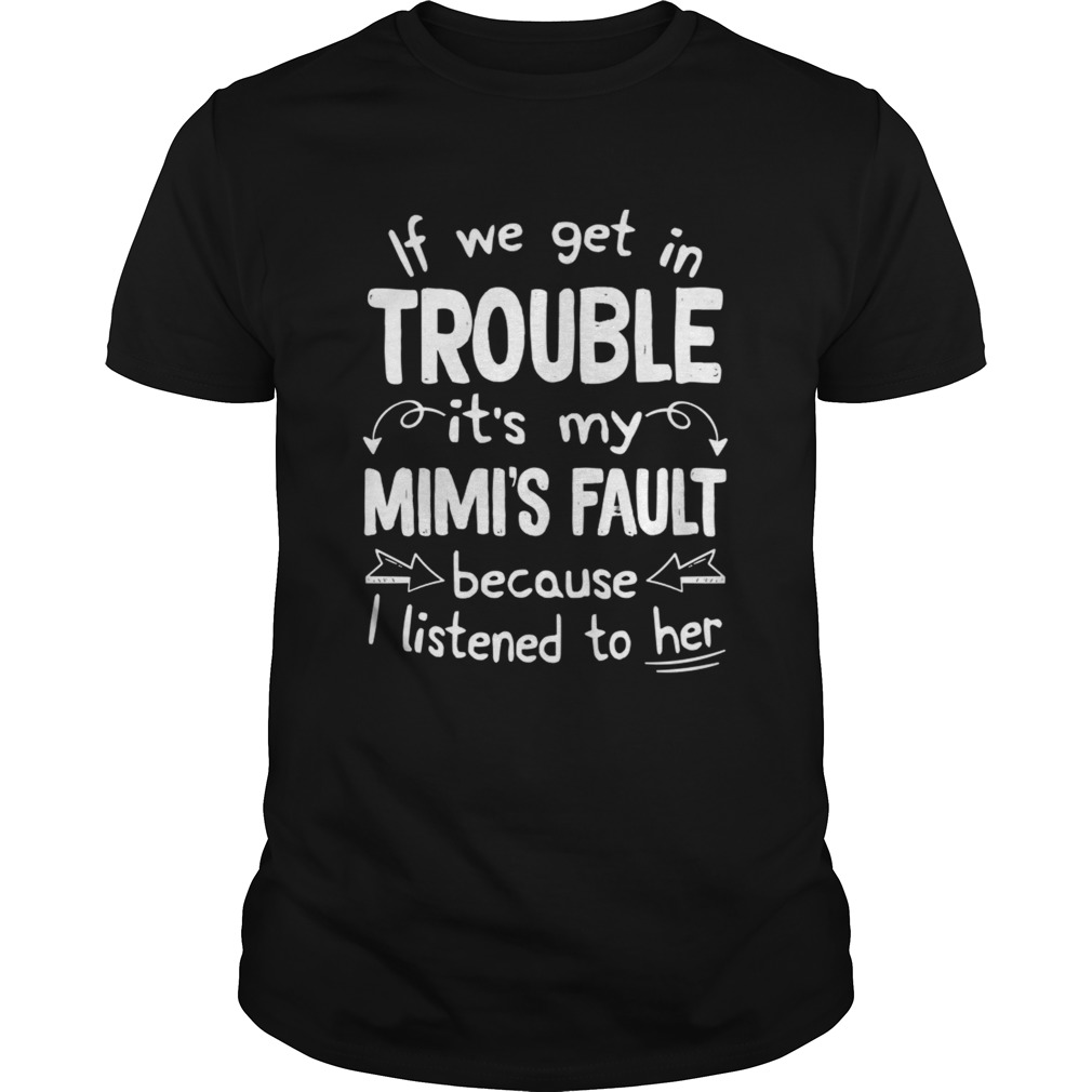 If We Get In Trouble Its My Mimis Fault TShirt Unisex