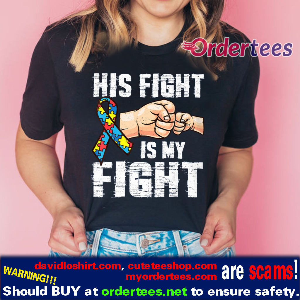 Autism Awareness Autism Mom Dad His Fight Is My Fight T-Shirts