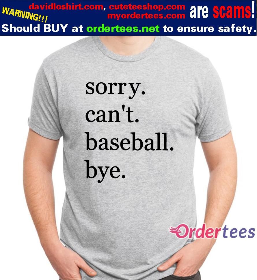 Baseball Sorry Cant Baseball Bye Sport t shirts