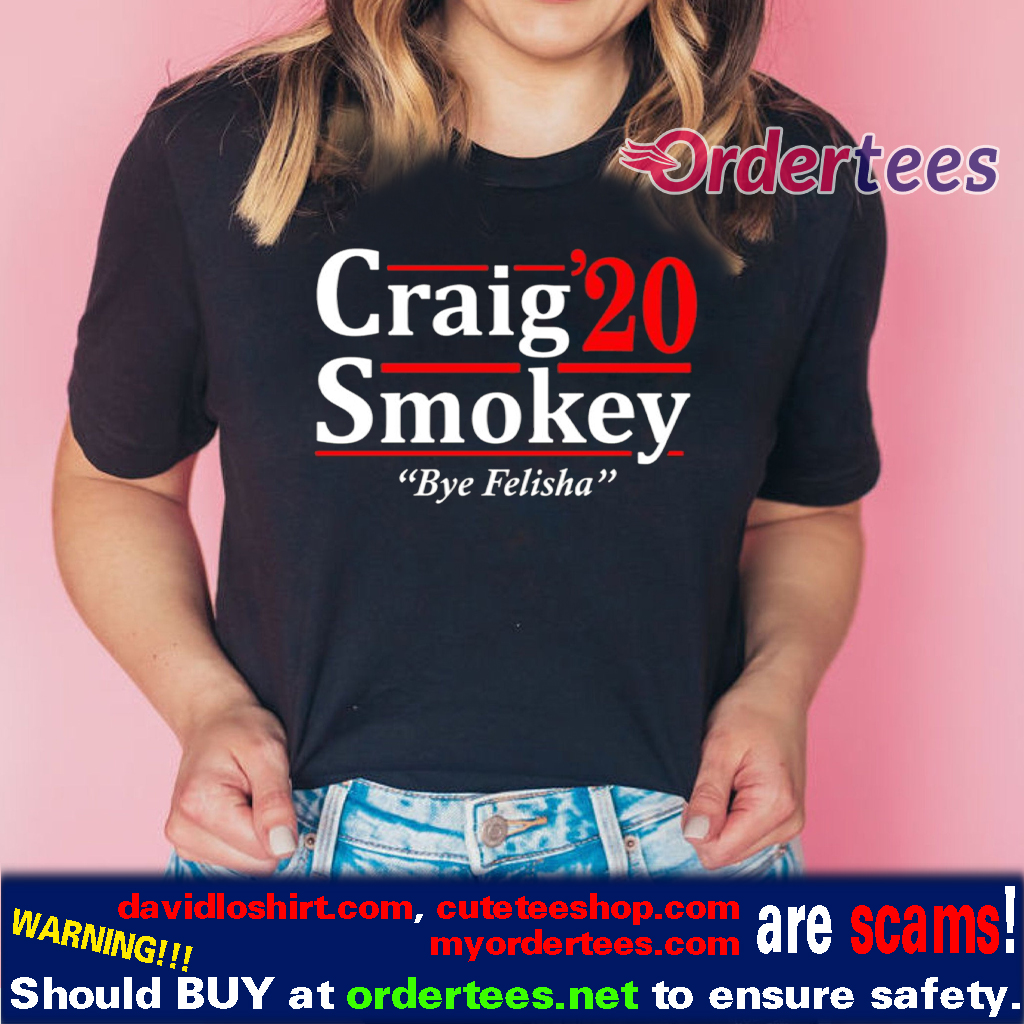 Craig Smokey 2020 Bye Felisha T-Shirt