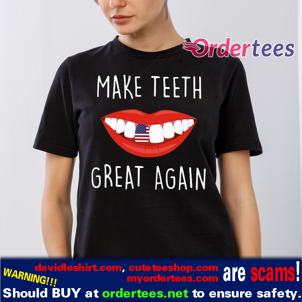 Make Teeth Great Again T-Shirt