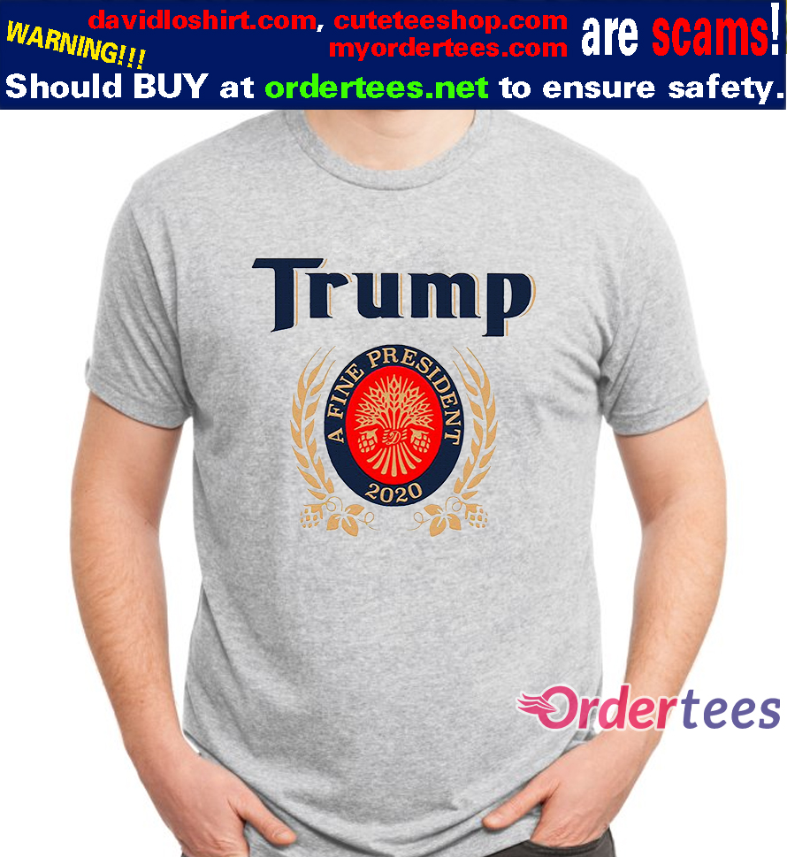 TRUMP A FINE PRESIDENT 2020 Trump Lover Gift Shirts