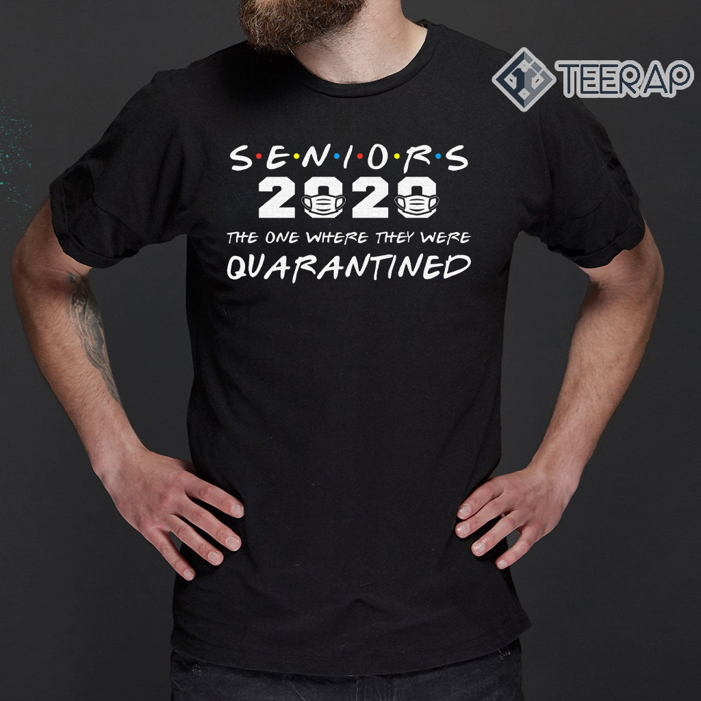 Seniors 2020 The One Where They Were Quarantined Graduation Day Class of 2020 Shirt