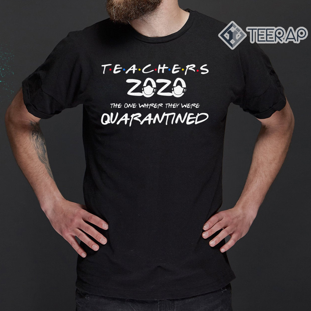 Teachers 2020 the one where they were quarantined t-shirts