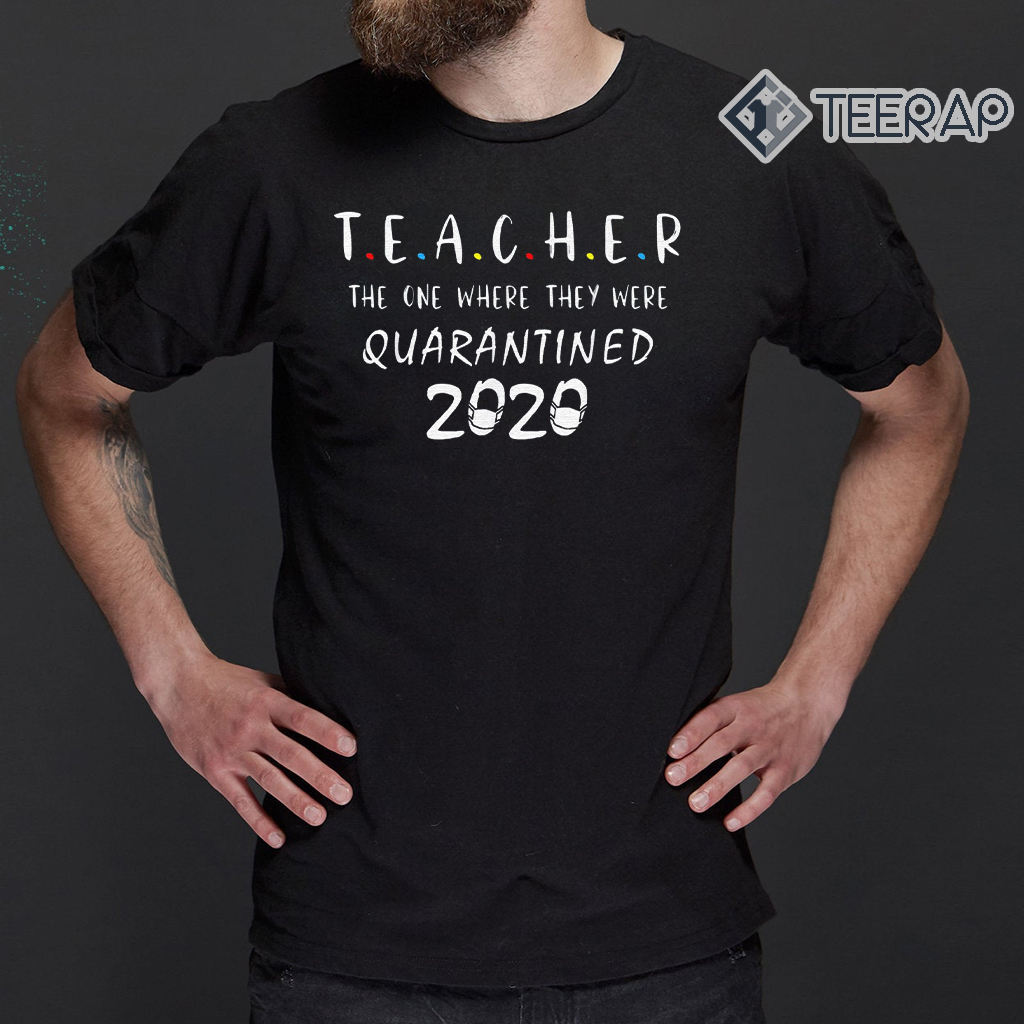 Teachers 2020 The One Where We Were Quarantined Funny T-Shirts