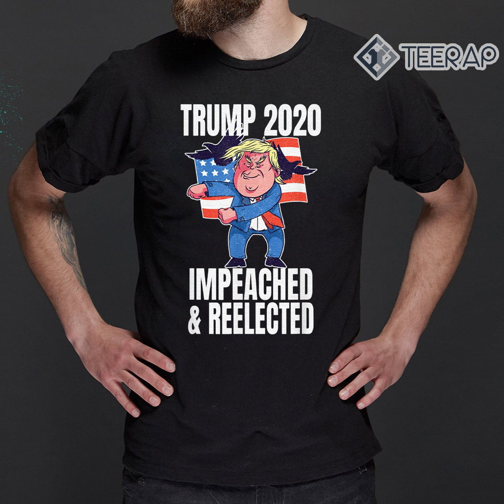 Trump 2020 Impeached And Reelected - Donald Trump Election Shirt