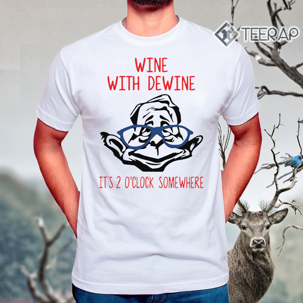 Wine with Dewine it's 2 o'clock somewhere t-shirts