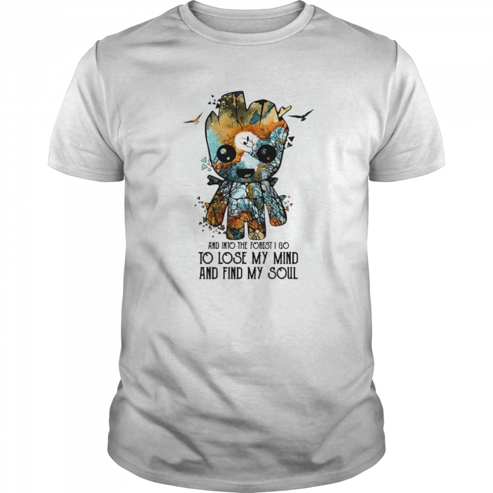 Baby Groot And Into The Forest I Go To Lose My Mind And Find My Soul  Classic Men's T-shirt