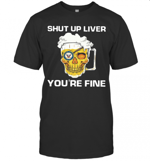 Beer Shut Up Liver You're Fine T-Shirt Classic Men's T-shirt