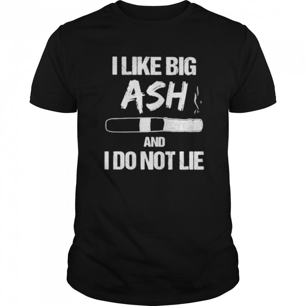 I Like Big Ash And I Do Not Lie Cigar  Classic Men's T-shirt