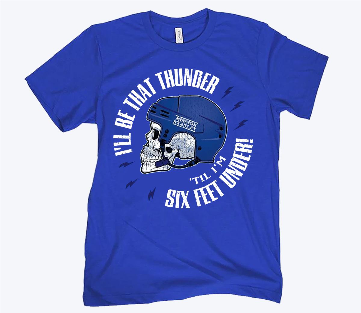 I'll Be That Thunder 'Till I'm Six Feet Under Tampa Bay Hockey T-Shirt