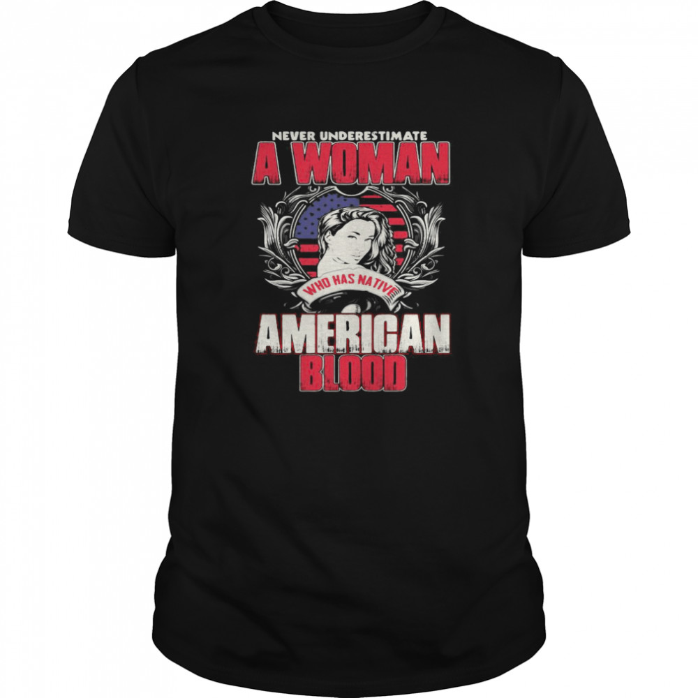 Never Underestimate A Woman Who Has Native American Blood  Classic Men's T-shirt