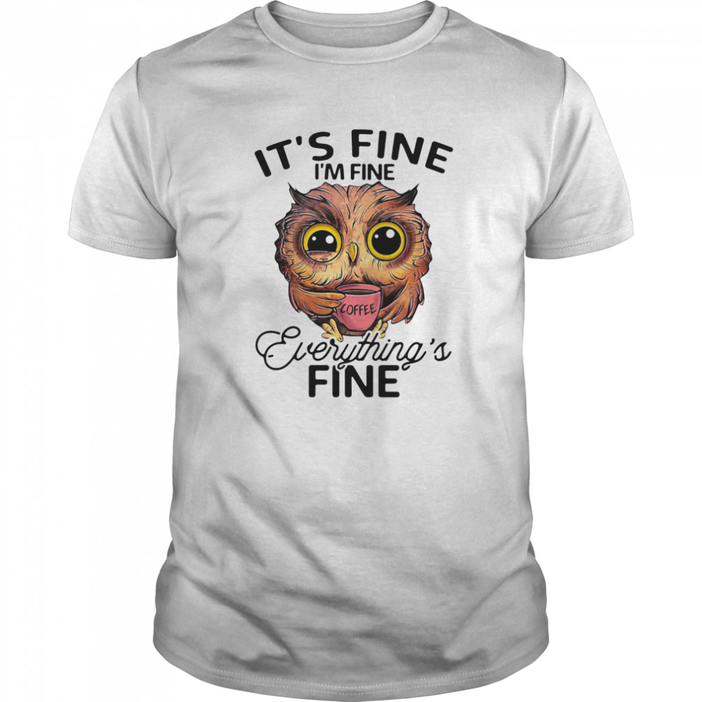 Owl It's Fine I'm Fine Everything's Fine  Classic Men's T-shirt