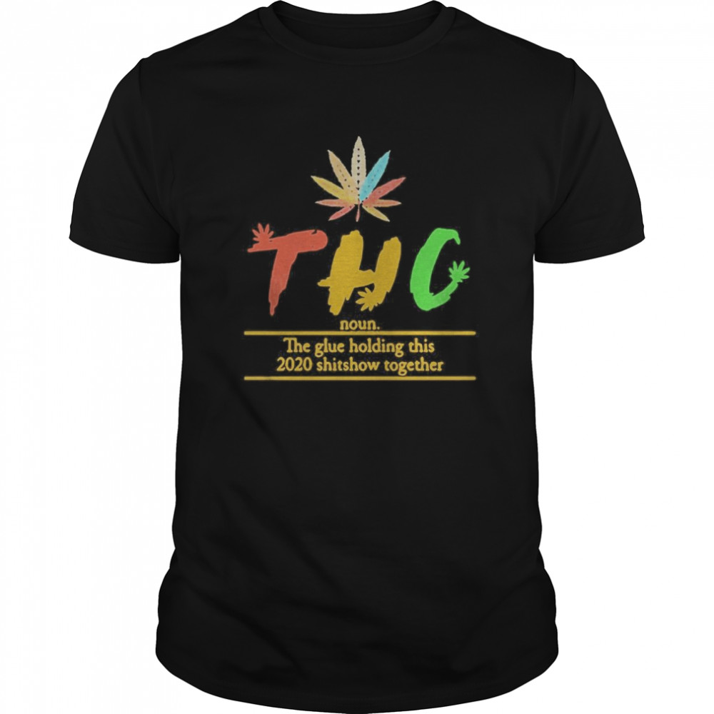 Thc The Glue Holding This 2020 Shitshow Together  Classic Men's T-shirt
