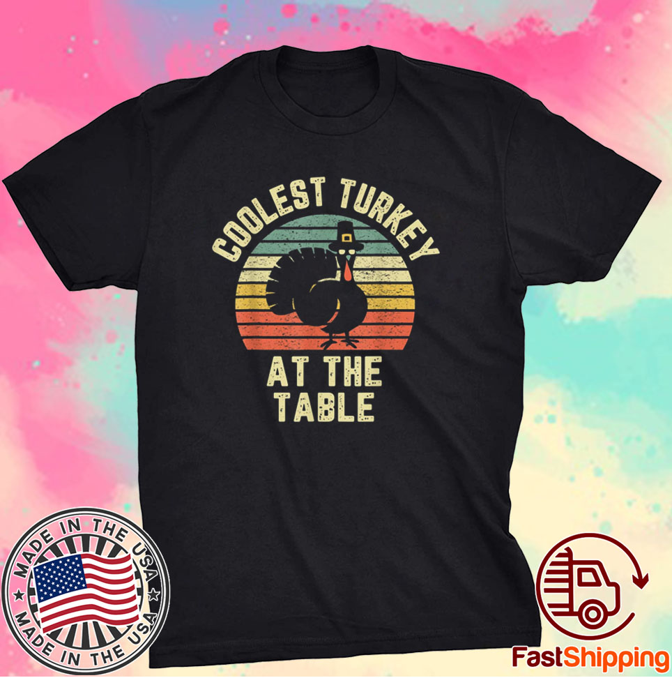Thanksgiving Retro Coolest Turkey At The Table Shirt