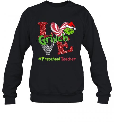 Love Grinch #Preschoolteacher Christmas T-Shirt Unisex Sweatshirt