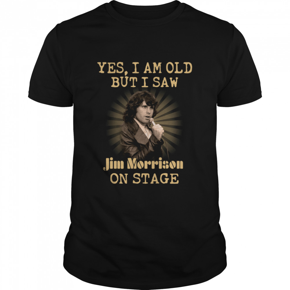 Yes I am old but I saw Jim Morrison on stage  Classic Men's T-shirt