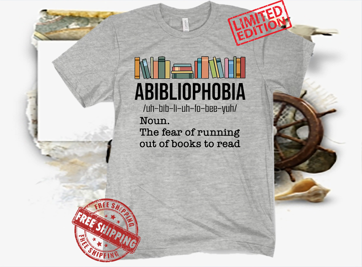 Abibiliophobia Noun The Fear Of Running Out Of Books To Read Classic T-Shirt