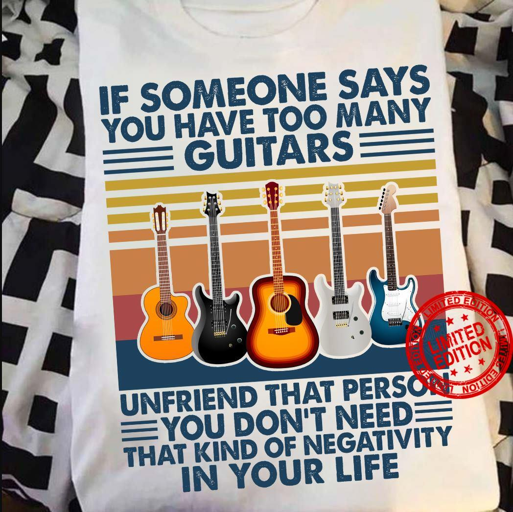 If Someone Says You Have Too Many Guitars Gift TShirt