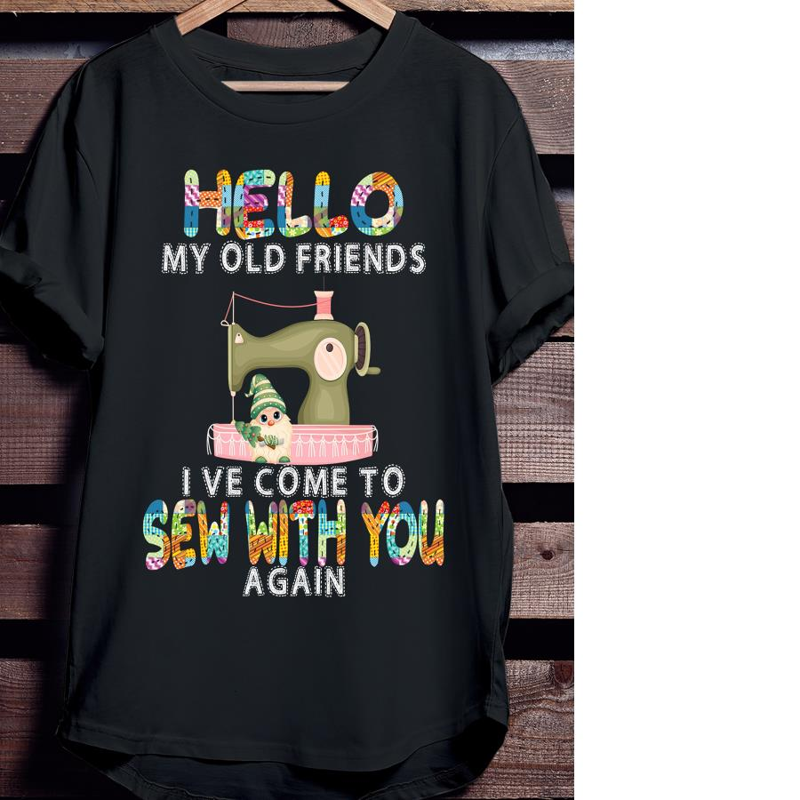 Hello my old friends I've come to sew with you again unisex shirt