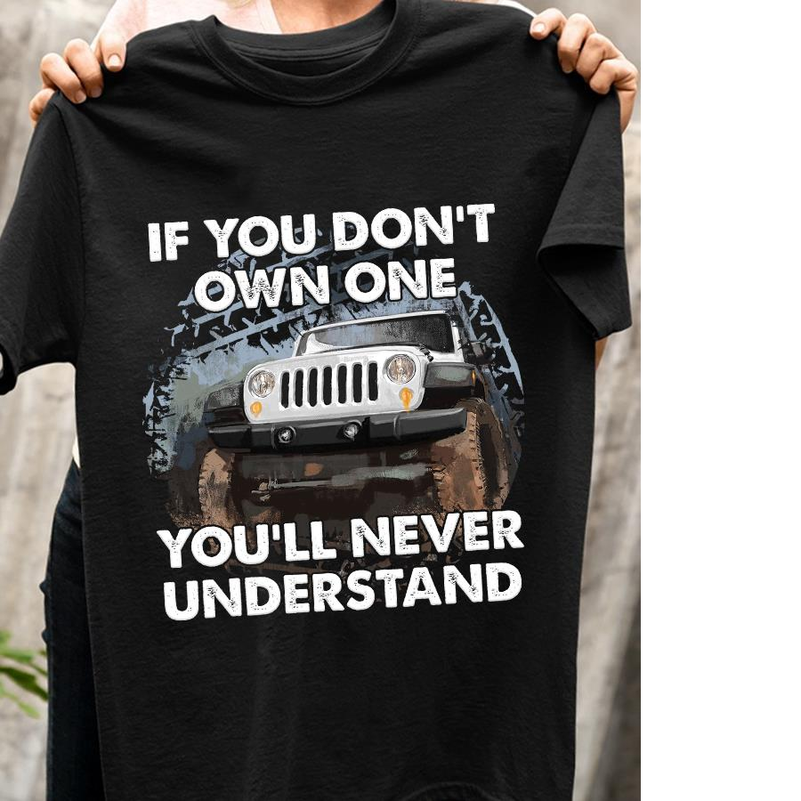 Jeep If you don't own one you'll never understand tee shirt
