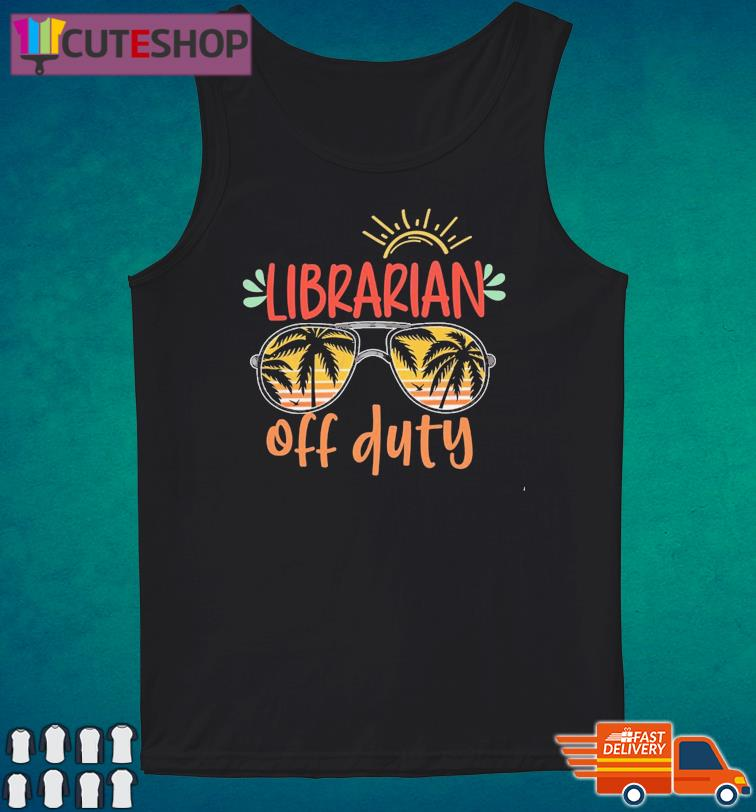 Official Librarian Off Duty - Happy Summer 2021 Shirt Tank Top