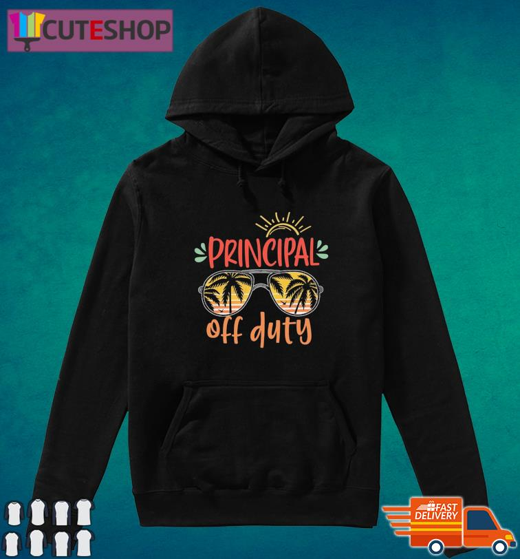 Official Principal Off Duty - Happy Summer 2021 Shirt Hoodie