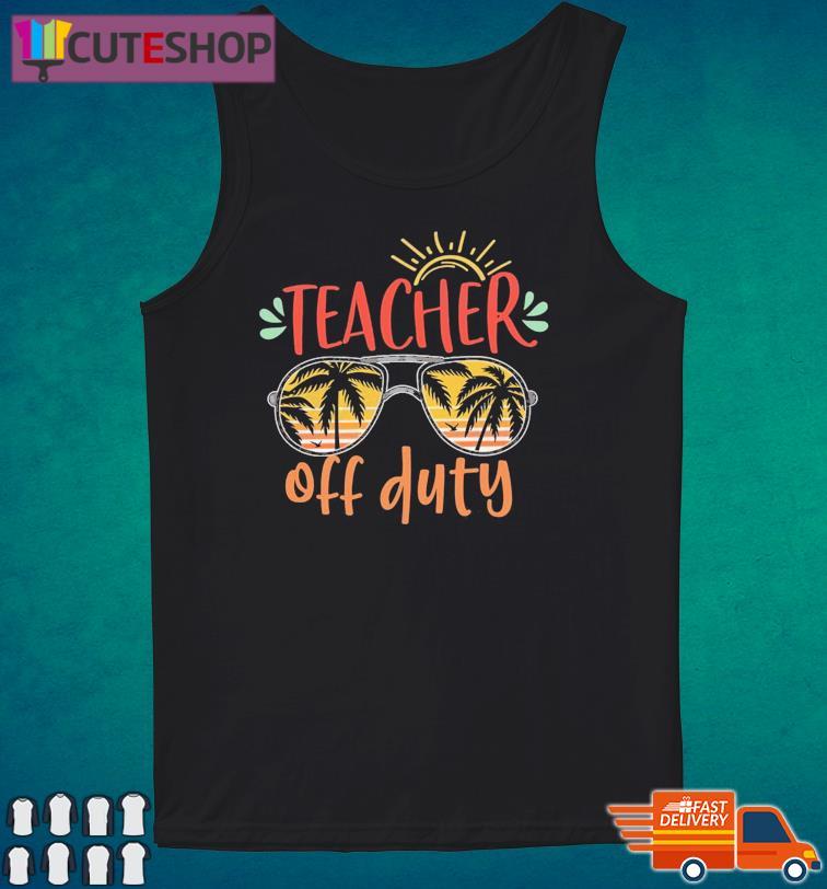 Official Teacher Off Duty - Happy Summer 2021 Shirt Tank Top
